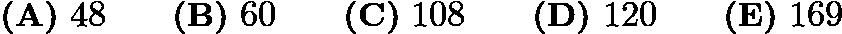 $\textbf{(A)}\ 48\qquad\textbf{(B)}\ 60\qquad\textbf{(C)}\ 108\qquad\textbf{(D)}\ 120\qquad\textbf{(E)}\ 169$
