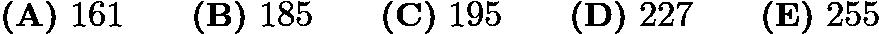 $\textbf{(A)}\ 161 \qquad \textbf{(B)}\ 185 \qquad \textbf{(C)}\ 195 \qquad \textbf{(D)}\ 227 \qquad \textbf{(E)}\ 255$