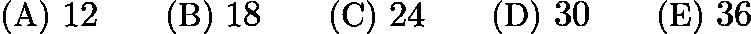 $\text{(A)}\ 12 \qquad \text{(B)}\ 18 \qquad \text{(C)}\ 24 \qquad \text{(D)}\ 30 \qquad \text{(E)}\ 36$