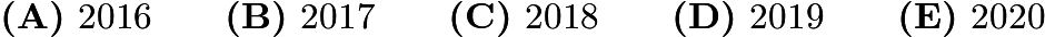$\textbf{(A)} \text{ 2016} \qquad \textbf{(B)} \text{ 2017} \qquad \textbf{(C)} \text{ 2018} \qquad \textbf{(D)} \text{ 2019} \qquad \textbf{(E)} \text{ 2020}$