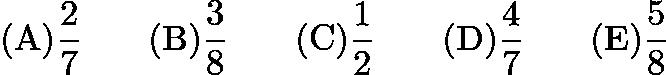 $\mathrm{(A)} \frac{2}{7} \qquad \mathrm{(B)} \frac{3}{8} \qquad \mathrm{(C)} \frac{1}{2} \qquad \mathrm{(D)} \frac{4}{7} \qquad \mathrm{(E)} \frac{5}{8}$