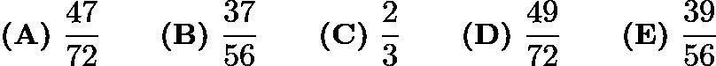 $\textbf{(A)}\ \frac{47}{72} \qquad \textbf{(B)}\ \frac{37}{56} \qquad \textbf{(C)}\ \frac{2}{3} \qquad \textbf{(D)}\ \frac{49}{72} \qquad \textbf{(E)}\ \frac{39}{56}$