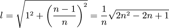 $l = \sqrt{1^2 + \left(\frac{n - 1}{n}\right)^2} = \frac{1}{n}\sqrt{2n^2 - 2n + 1}$
