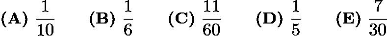 $\textbf{(A)}\ \frac{1}{10}\qquad \textbf{(B)}\ \frac{1}{6}\qquad \textbf{(C)}\ \frac{11}{60}\qquad \textbf{(D)}\ \frac{1}{5}\qquad \textbf{(E)}\ \frac{7}{30}$