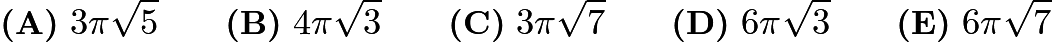 $\textbf{(A)}\ 3\pi \sqrt5 \qquad\textbf{(B)}\ 4\pi \sqrt3 \qquad\textbf{(C)}\ 3 \pi \sqrt7 \qquad\textbf{(D)}\ 6\pi \sqrt3 \qquad\textbf{(E)}\ 6\pi \sqrt7$