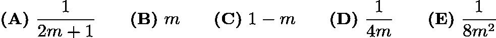 $\textbf {(A)}\ \frac{1}{2m+1} \qquad \textbf {(B)}\ m \qquad \textbf {(C)}\ 1-m \qquad \textbf {(D)}\ \frac{1}{4m} \qquad \textbf {(E)}\ \frac{1}{8m^2}$