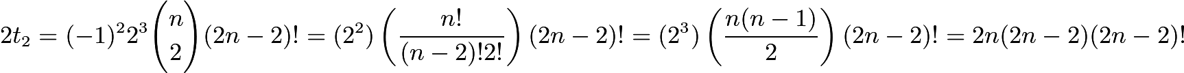 $2t_2 = (-1)^{2}2^3\binom{n}{2}(2n-2)! = (2^2)\left(\frac{n!}{(n-2)!2!}\right)(2n-2)! = (2^3)\left(\frac{n(n-1)}{2}\right)(2n-2)! = 2n(2n-2)(2n-2)!$