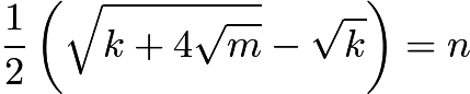 $\frac12\left(\sqrt{k+4\sqrt{m}}-\sqrt{k}\right) = n$
