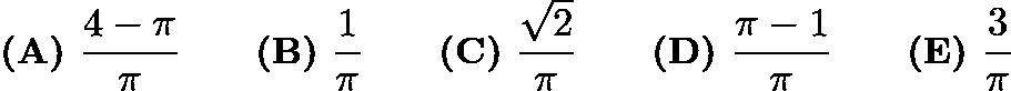 $\textbf{(A)}\hspace{.05in}\frac{4-\pi}{\pi}\qquad\textbf{(B)}\hspace{.05in}\frac{1}\pi\qquad\textbf{(C)}\hspace{.05in}\frac{\sqrt2}{\pi}\qquad\textbf{(D)}\hspace{.05in}\frac{\pi-1}{\pi}\qquad\textbf{(E)}\hspace{.05in}\frac{3}\pi$