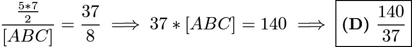 $\frac{\frac{5*7}{2}}{[ABC]}=\frac{37}{8} \implies 37*[ABC]=140 \implies \boxed{\textbf{(D)}\ \frac{140}{37}}$
