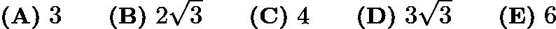 $\textbf{(A)} ~3 \qquad\textbf{(B)} ~2\sqrt{3} \qquad\textbf{(C)} ~4\qquad\textbf{(D)} ~3\sqrt{3}\qquad\textbf{(E)} ~6$
