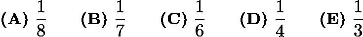 $\textbf{(A)}\ \frac{1}{8} \qquad \textbf{(B)}\ \frac{1}{7} \qquad \textbf{(C)}\ \frac{1}{6} \qquad \textbf{(D)}\ \frac{1}{4} \qquad \textbf{(E)}\ \frac{1}{3}$