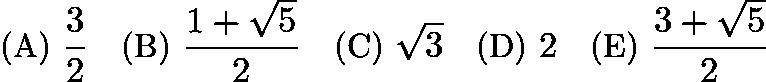 $\text{(A) } \dfrac32 \quad \text{(B) } \dfrac{1+\sqrt5}2 \quad \text{(C) } \sqrt3 \quad \text{(D) } 2 \quad \text{(E) } \dfrac{3+\sqrt5}2$