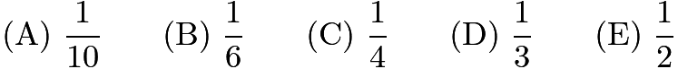 $\mathrm{(A) \ } \frac{1}{10}\qquad \mathrm{(B) \ } \frac{1}{6}\qquad \mathrm{(C) \ } \frac{1}{4}\qquad \mathrm{(D) \ } \frac{1}{3}\qquad \mathrm{(E) \ } \frac{1}{2}$