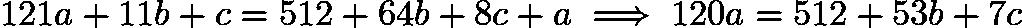 $121a+11b+c=512+64b+8c+a \implies 120a=512+53b+7c$