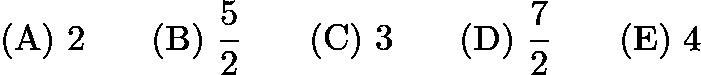 $\mathrm{(A)}\ 2\qquad\mathrm{(B)}\ \frac{5}{2}\qquad\mathrm{(C)}\ 3\qquad\mathrm{(D)}\ \frac{7}{2}\qquad\mathrm{(E)}\ 4$