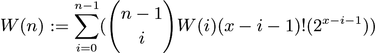 $W(n):=\sum_{i=0}^{n-1}({n-1 \choose i}W(i)(x-i-1)!(2^{x-i-1}))$