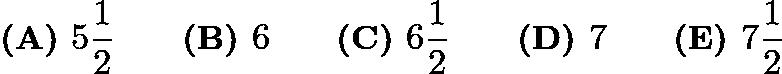 $\textbf{(A) }5\frac12 \qquad \textbf{(B) }6 \qquad \textbf{(C) }6\frac12 \qquad \textbf{(D) }7 \qquad \textbf{(E) }7\frac12$
