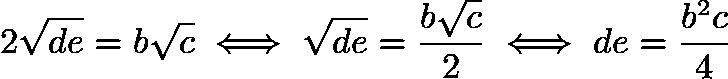 $2\sqrt{de}=b\sqrt{c}\iff\sqrt{de}=\frac {b\sqrt{c}}{2}\iff de=\frac {b^2c}{4}$