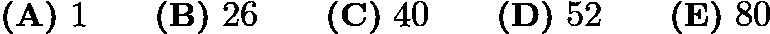 $\textbf{(A)}\ 1\qquad\textbf{(B)}\ 26\qquad\textbf{(C)}\ 40\qquad\textbf{(D)}\ 52\qquad\textbf{(E)}\ 80$