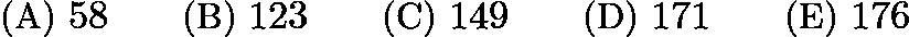 $\text{(A)}\ 58 \qquad \text{(B)}\ 123 \qquad \text{(C)}\ 149 \qquad \text{(D)}\ 171 \qquad \text{(E)}\ 176$