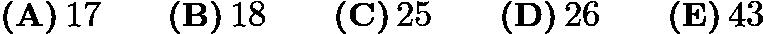 $\textbf{(A)}\,17 \qquad\textbf{(B)}\,18 \qquad\textbf{(C)}\,25 \qquad\textbf{(D)}\,26 \qquad\textbf{(E)}\,43$