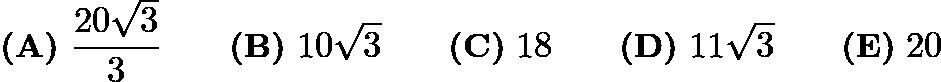 $\textbf{(A)}\ \dfrac{20\sqrt3}3\qquad\textbf{(B)}\ 10\sqrt3\qquad\textbf{(C)}\ 18\qquad\textbf{(D)}\ 11\sqrt3\qquad\textbf{(E)}\ 20$