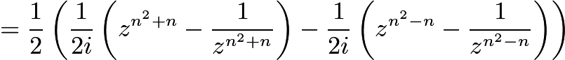 $= \dfrac{1}{2} \left( \dfrac{1}{2i} \left(z^{n^2 + n} - \dfrac{1}{z^{n^2 + n}} \right) - \dfrac{1}{2i} \left(z^{n^2 - n} - \dfrac{1}{z^{n^2 - n}} \right) \right)$