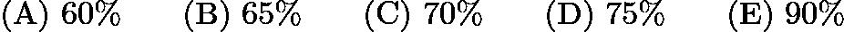 $\mathrm{(A)}\ 60\% \qquad\mathrm{(B)}\ 65\% \qquad\mathrm{(C)}\ 70\% \qquad\mathrm{(D)}\ 75\% \qquad\mathrm{(E)}\ 90\%$