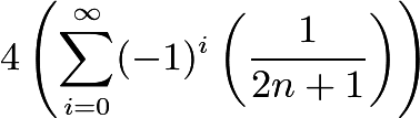 $4\left( \sum_{i = 0}^\infty (-1)^i \left(\frac{1}{2n+1}\right)\right)$