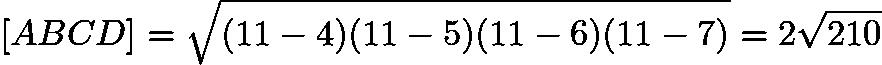 $[ABCD] = \sqrt{(11-4)(11-5)(11-6)(11-7)} = 2\sqrt{210}$