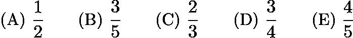 $\text{(A) } \frac 12 \qquad \text{(B) } \frac 35 \qquad \text{(C) } \frac 23 \qquad \text{(D) } \frac 34 \qquad \text{(E) } \frac 45$