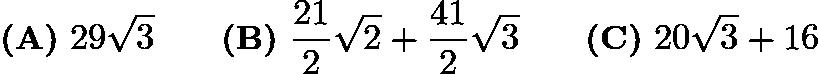 $\textbf{(A)}\ 29\sqrt{3} \qquad\textbf{(B)}\ \frac{21}{2}\sqrt{2}+\frac{41}{2}\sqrt{3}\qquad\textbf{(C)}\ 20\sqrt{3}+16$