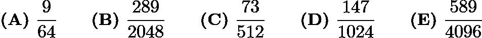 $\textbf{(A)}\ \frac{9}{64} \qquad\textbf{(B)}\ \frac{289}{2048} \qquad\textbf{(C)}\ \frac{73}{512} \qquad\textbf{(D)}\ \frac{147}{1024} \qquad\textbf{(E)}\ \frac{589}{4096}$