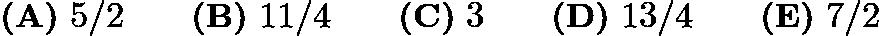 $\textbf{(A)}\ 5/2\qquad\textbf{(B)}\ 11/4\qquad\textbf{(C)}\ 3\qquad\textbf{(D)}\ 13/4\qquad\textbf{(E)}\ 7/2$