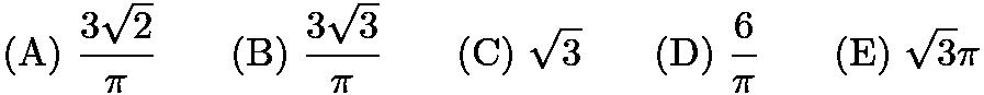 $\mathrm{(A) \ } \frac{3\sqrt{2}}{\pi}\qquad \mathrm{(B) \ } \frac{3\sqrt{3}}{\pi}\qquad \mathrm{(C) \ } \sqrt{3}\qquad \mathrm{(D) \ } \frac{6}{\pi}\qquad \mathrm{(E) \ } \sqrt{3}\pi$