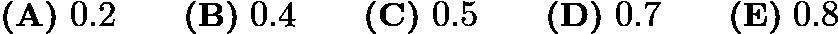$\textbf{(A)}\ 0.2\qquad\textbf{(B)}\ 0.4\qquad\textbf{(C)}\ 0.5\qquad\textbf{(D)}\ 0.7\qquad\textbf{(E)}\ 0.8$