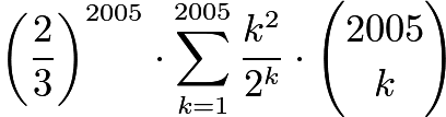 $\left(\frac{2}{3}\right)^{2005} \cdot \sum_{k=1}^{2005} \frac{k^2}{2^k} \cdot {2005 \choose k}$