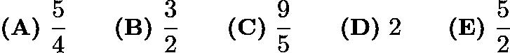 $\textbf{(A)}\ \frac54 \qquad\textbf{(B)}\ \frac32 \qquad\textbf{(C)}\ \frac95 \qquad\textbf{(D)}\ 2 \qquad\textbf{(E)}\ \frac52$