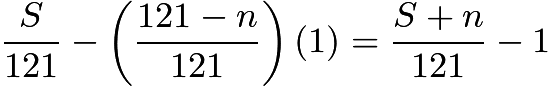 $\frac{S}{121}-\left(\frac{121-n}{121}\right)(1) = \frac{S+n}{121}-1$