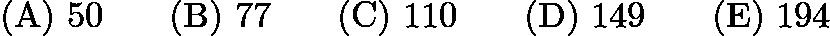$\mathrm{(A)}\ 50 \qquad\mathrm{(B)}\ 77 \qquad\mathrm{(C)}\ 110 \qquad\mathrm{(D)}\ 149 \qquad\mathrm{(E)}\ 194$