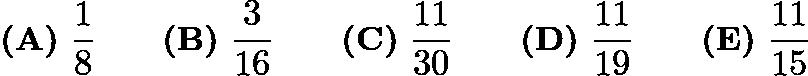 $\textbf{(A)}\ \frac18 \qquad \textbf{(B)}\ \frac{3}{16} \qquad \textbf{(C)}\ \frac{11}{30} \qquad \textbf{(D)}\ \frac{11}{19}\qquad \textbf{(E)}\ \frac{11}{15}$