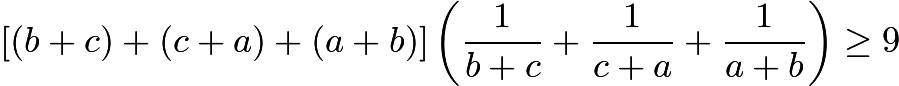 $[(b+c) + (c+a) + (a+b)]\left( \frac{1}{b+c} + \frac{1}{c+a} + \frac{1}{a+b} \right) \ge 9$