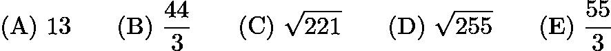 $\mathrm{(A)}\ 13\qquad\mathrm{(B)}\ \frac{44}{3}\qquad\mathrm{(C)}\ \sqrt{221}\qquad\mathrm{(D)}\ \sqrt{255}\qquad\mathrm{(E)}\ \frac{55}{3}$