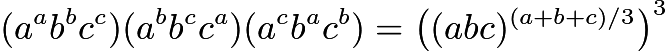 $(a^ab^bc^c)(a^bb^cc^a)(a^cb^ac^b)=\left((abc)^{(a+b+c)/3}\right)^3$