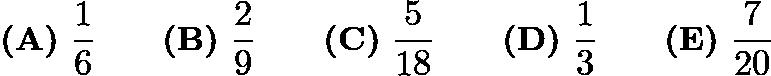 $\textbf{(A)}\ \frac{1}{6}\qquad\textbf{(B)}\ \frac{2}{9}\qquad\textbf{(C)}\ \frac{5}{18}\qquad\textbf{(D)}\ \frac{1}{3}\qquad\textbf{(E)}\ \frac{7}{20}$