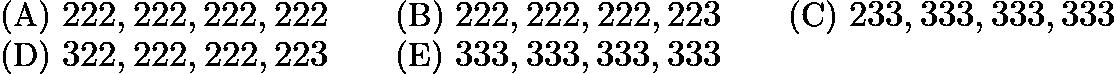 $\text{(A)}\ 222,222,222,222 \qquad \text{(B)}\ 222,222,222,223 \qquad \text{(C)}\ 233,333,333,333 \qquad \\ \text{(D)}\ 322,222,222,223 \qquad \text{(E)}\ 333,333,333,333$