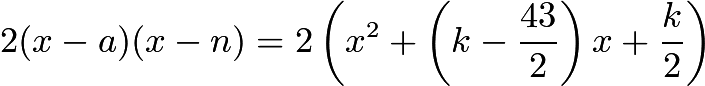 $2(x - a)(x - n) = 2\left(x^2 + \left(k - \frac{43}{2}\right)x + \frac{k}{2}\right)$