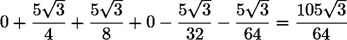$0 + \frac{5\sqrt{3}}{4} + \frac{5\sqrt{3}}{8} + 0 - \frac{5\sqrt{3}}{32} - \frac{5\sqrt{3}}{64} = \frac{105\sqrt{3}}{64}$