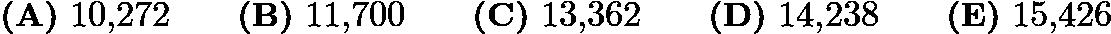 $\textbf{(A)} ~10{,}272\qquad\textbf{(B)} ~11{,}700\qquad\textbf{(C)} ~13{,}362\qquad\textbf{(D)} ~14{,}238\qquad\textbf{(E)} ~15{,}426$
